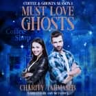 Must Love Ghosts - Coffee and Ghosts Season 1 audiobook by Charity Tahmaseb