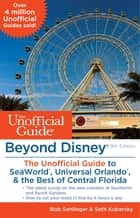 Beyond Disney: The Unofficial Guide to SeaWorld, Universal Orlando, & the Best of Central Florida ebook by Bob Sehlinger, Seth Kubersky