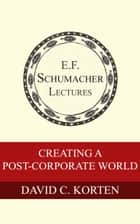 ebook Creating a Post-Corporate World de David C. Korten, Hildegarde Hannum
