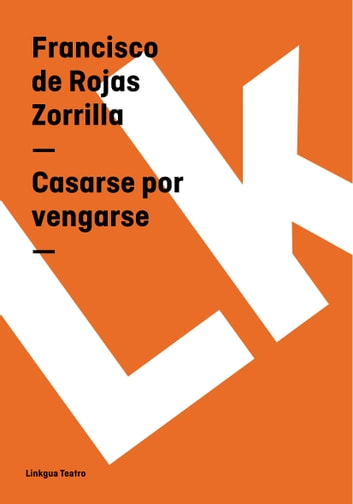 Casarse por vengarse ebook by Francisco de Rojas Zorrilla