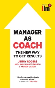 Manager As Coach: The New Way To Get Results ebook by Jenny Rogers,Andrew Gilbert,Karen Whittleworth