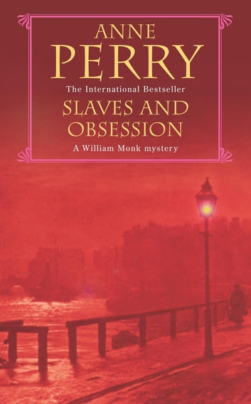 Slaves and Obsession (William Monk Mystery, Book 11) - A twisting Victorian mystery of war, love and murder ebook by Anne Perry