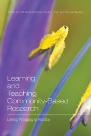 Learning and Teaching Community-Based Research - Linking Pedagogy to Practice ebook by Catherine Etmanski, Budd L. Hall, Teresa Dawson