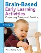 Brain-Based Early Learning Activities ebook by Nikki Darling-Kuria