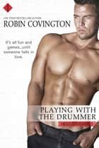 Playing With the Drummer ebook by Robin Covington
