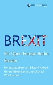 Brexit - Ein Open Europe Berlin Brevier ebook by Michael Wohlgemuth,Gérard Bökenkamp,Edward Aldred