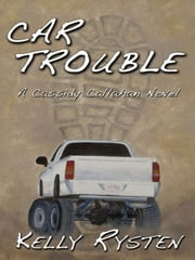 Car Trouble: A Cassidy Callahan Novel ebook by Kelly Rysten