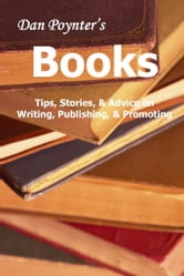 Books: Tips, Stories, & Advice on Writing, Publishing, & Promoting ebook by Dan Poynter