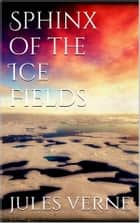 Sphinx of the ice fields ebook by Jules Verne