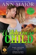 Wilderness Child - Texas: Children of Destiny, #4 ebook by Ann Major