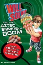 Will Solvit and the Aztec Empire of Doom ebook by Zed Storm