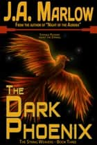 The Dark Phoenix (The String Weavers - Book 3) ebook by J.A. Marlow