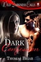 A Dark Confession - Wild Darkness Calls ebook by Thomas Briar