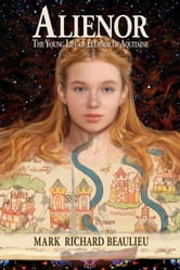 Alienor - The Young Life of Eleanor of Aquitaine ebook by Mark Richard Beaulieu