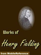 Works Of Henry Fielding: Tom Jones, Amelia, Joseph Andrews, Pasquin Play, Journal Of A Voyage To Lisbon And Others (Mobi Collected Works) ebook by Henry Fielding