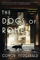 The Dogs of Rome - A Commissario Alec Blume Novel ebook by Conor Fitzgerald