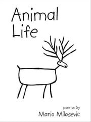 Animal Life: Poems ebook by Mario Milosevic