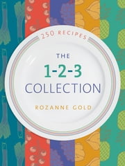 The 1-2-3 Collection - 250 Three-Ingredient Recipes ebook by Rozanne Gold