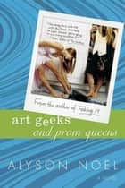 Art Geeks and Prom Queens ebook by Alyson Noël