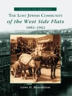 The Lost Jewish Community of the West Side Flats: 1882-1962 ebook by Gene H. Rosenblum