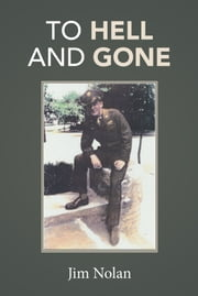 To Hell and Gone - Jim's Story ebook by Jim Nolan