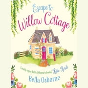 Escape to Willow Cottage (Willow Cottage Series) audiobook by Bella Osborne