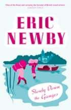 Slowly Down the Ganges ebook by Eric Newby
