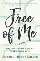 Free of Me - Why Life Is Better When It's Not about You ebook by Sharon Hodde Miller