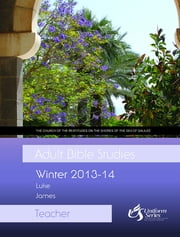 Adult Bible Studies Winter 2013-2014 Teacher ebook by Gary Thompson,Myre, Martha