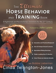 The Ultimate Horse Behavior and Training Book - Enlightened and Revolutionary Solutions for the 21st Century ebook by Linda Tellington-Jones, Beth Preston, Gabriele Boiselle,...