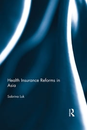 Health Insurance Reforms in Asia ebook by Sabrina Ching Yuen Luk