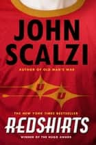 Redshirts - A Novel with Three Codas ebook by John Scalzi