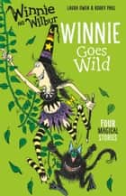 Winnie and Wilbur: Winnie Goes Wild ebook by Laura Owen, Korky Paul