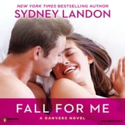 Fall for Me - A Danvers Novel audiobook by Sydney Landon