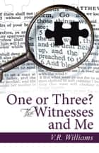 One or Three? The Witnesses and Me ebook by V.R. Williams