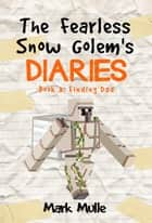 The Fearless Snow Golem's Diaries, Book 3: Finding Dad ebook by Mark Mulle