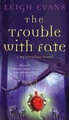 The Trouble with Fate - A Mystwalker Novel ebook by Leigh Evans