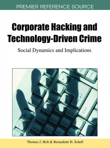 Corporate Hacking and Technology-Driven Crime - Social Dynamics and Implications ebook by