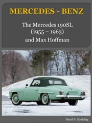 190SL W121 with buyer's guide and chassis number/data card explanation - From the Mercedes-Benz 190SL Roadster to the Coupe ebook by Bernd S. Koehling