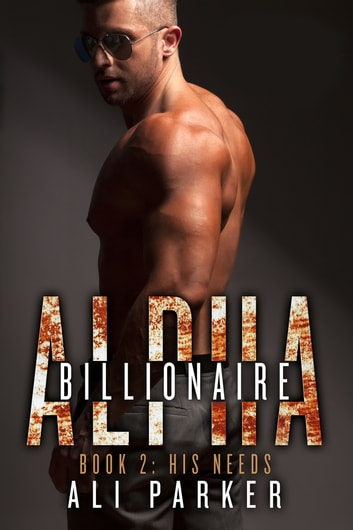 His Needs - Billionaire Alpha 2 ebook by Ali Parker