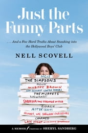 Just the Funny Parts - … And a Few Hard Truths About Sneaking into the Hollywood Boys' Club ebook by Nell Scovell, Sheryl Sandberg