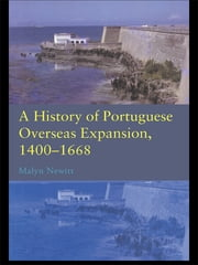 A History of Portuguese Overseas Expansion 1400–1668 ebook by Malyn Newitt
