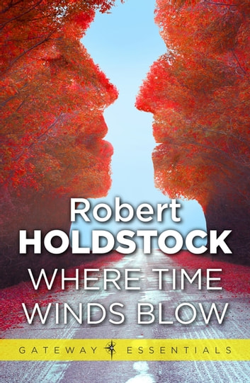 Where Time Winds Blow ebook by Robert Holdstock