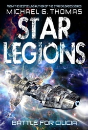 Battle for Cilicia (Star Legions: The Ten Thousand Book 1) ebook by Michael G. Thomas