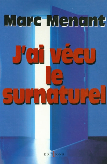 J'ai vécu le surnaturel ebook by Marc Menant