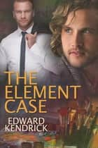 The Element Case ebook by Edward Kendrick