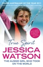 True Spirit - The Aussie girl who took on the world ebook by Jessica Watson