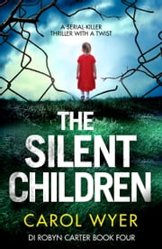 The Silent Children - A serial killer thriller with a twist ebook by Carol Wyer