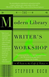 The Modern Library Writer's Workshop - A Guide to the Craft of Fiction ebook by Stephen Koch