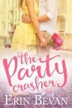 The Party Crasher ebook by Erin Bevan